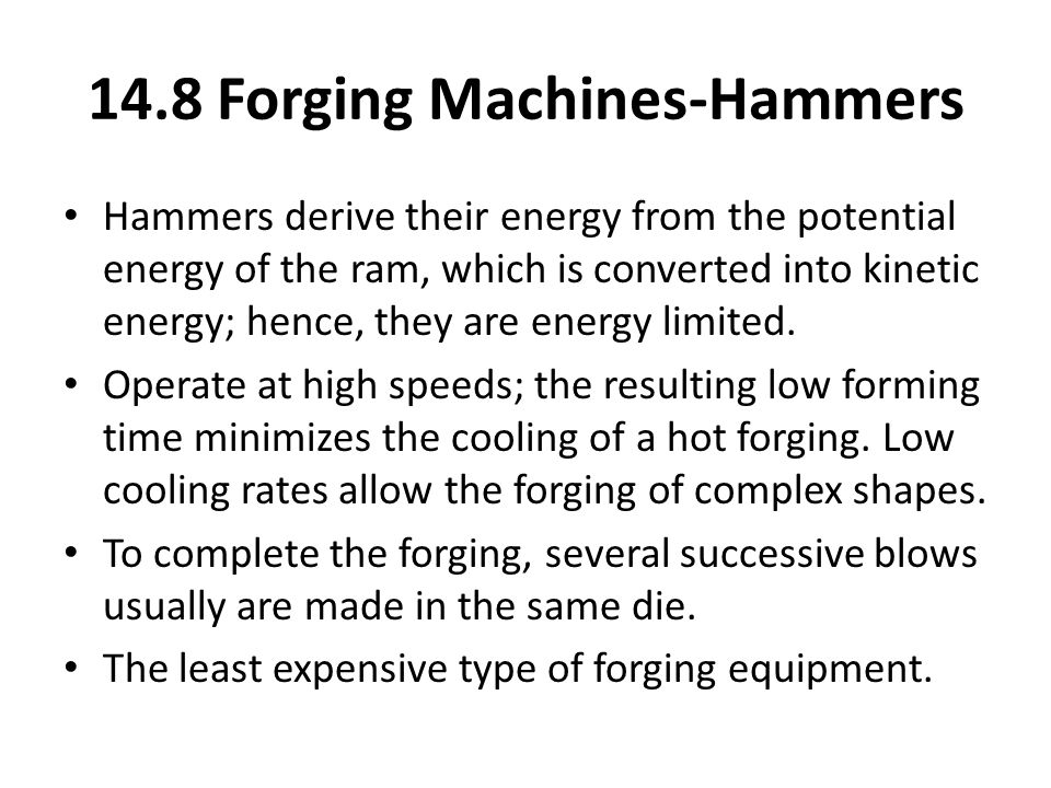 Hammers derive their energy from the potential energy of the ram, which is converted into kinetic energy; hence, they are energy limited. Operate at h