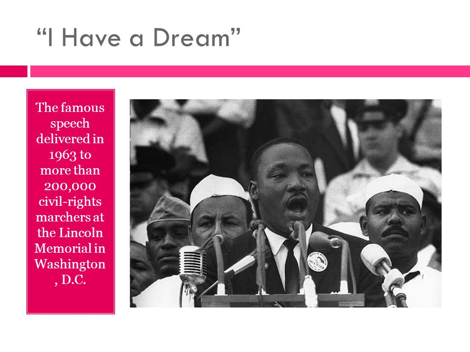 """I Have a Dream"" The famous speech delivered in 1963 to more than 200,000 civil-rights marchers at the Lincoln Memorial in Washington, D.C."