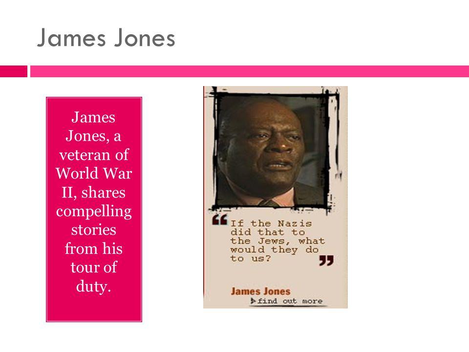 James Jones James Jones, a veteran of World War II, shares compelling stories from his tour of duty.