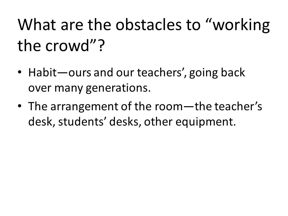 What are the obstacles to working the crowd .