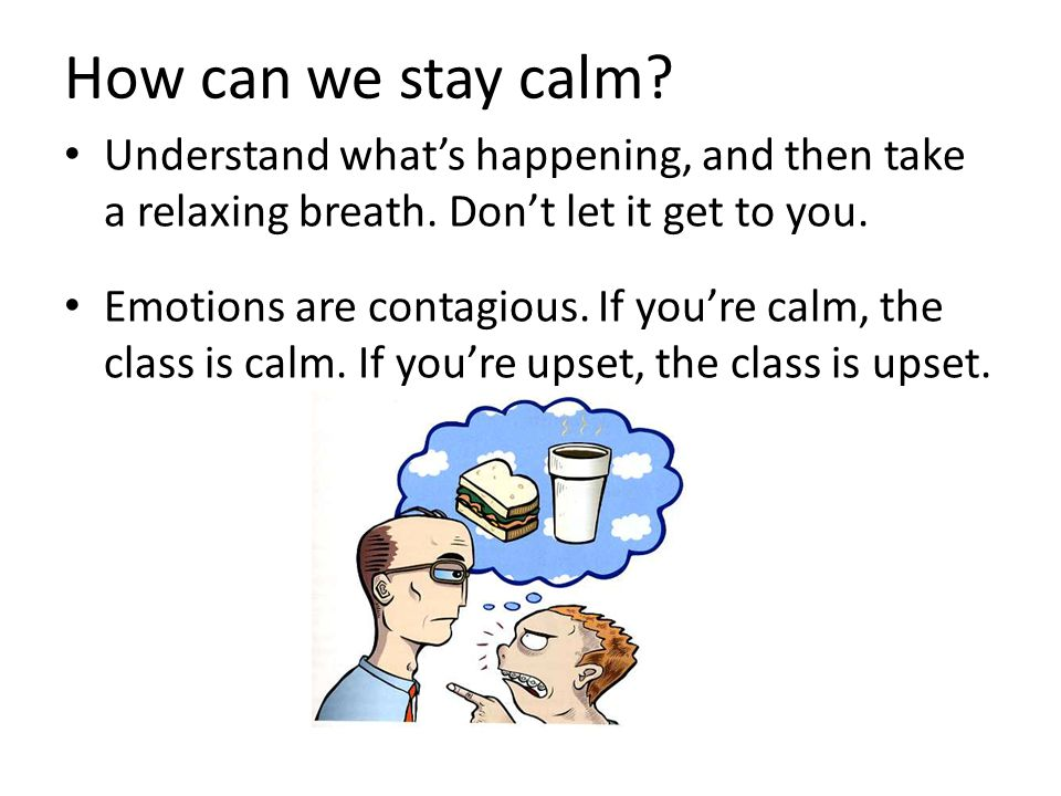 How can we stay calm.Understand what's happening, and then take a relaxing breath.
