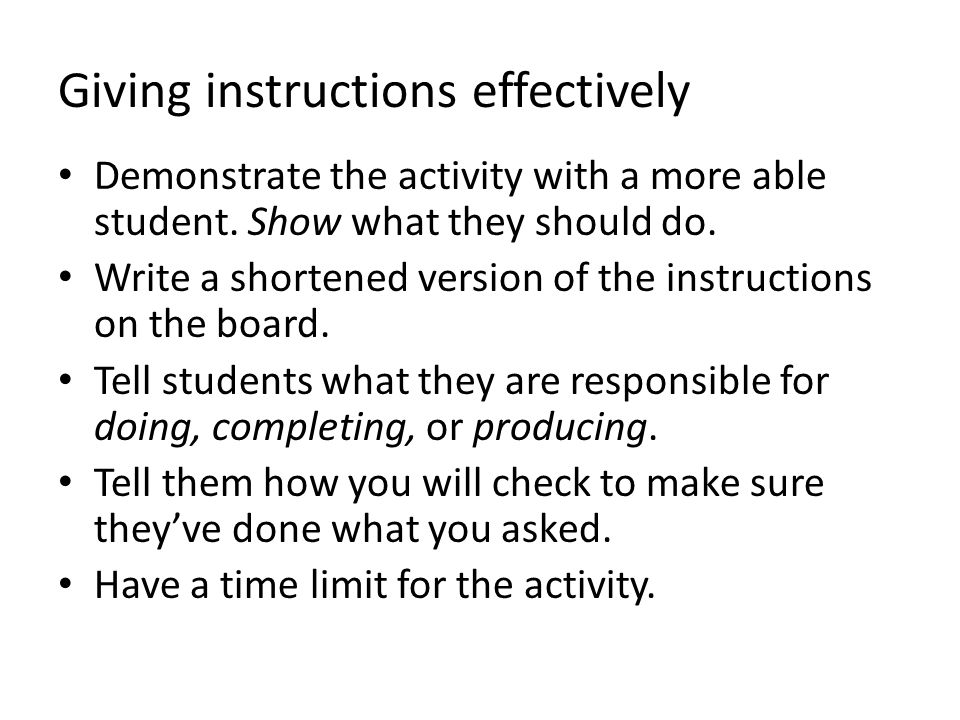 Giving instructions effectively Demonstrate the activity with a more able student.