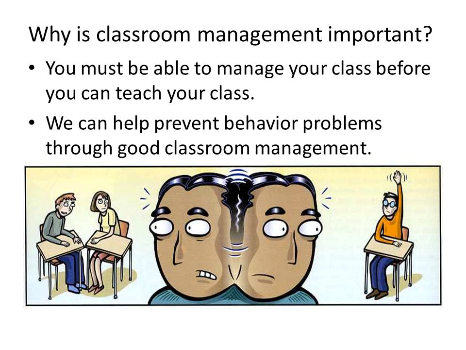 Why is classroom management important.
