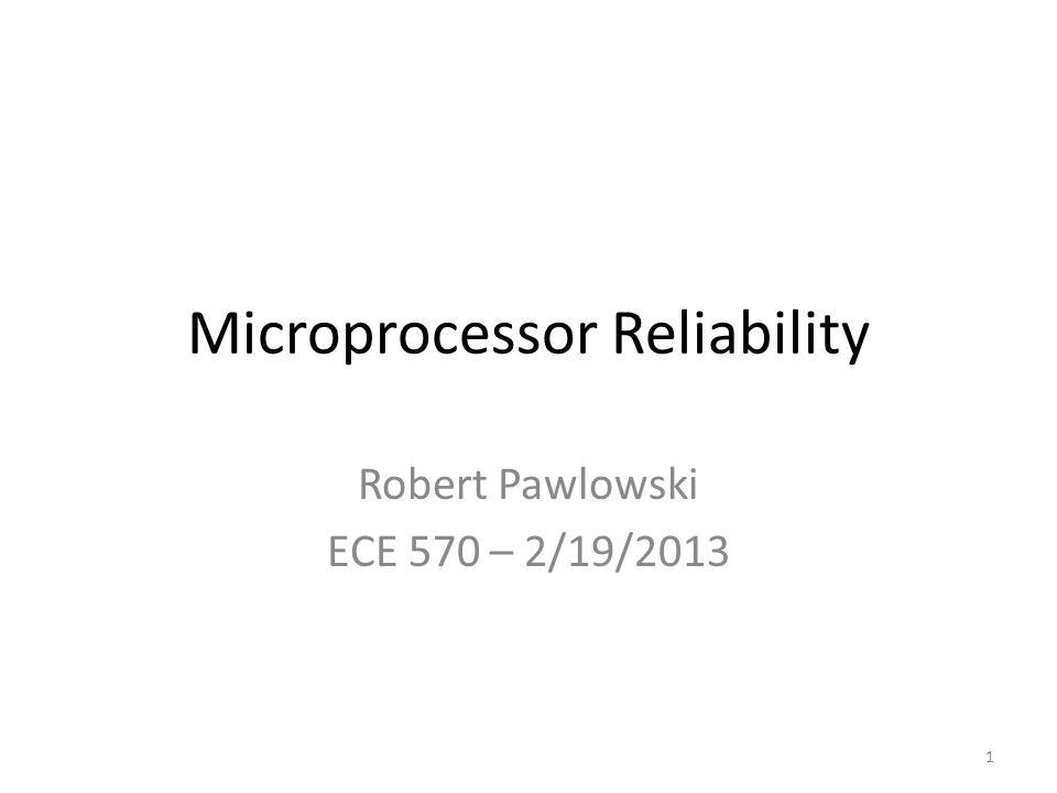 Microprocessor Reliability Robert Pawlowski ECE 570 – 2/19/2013 1