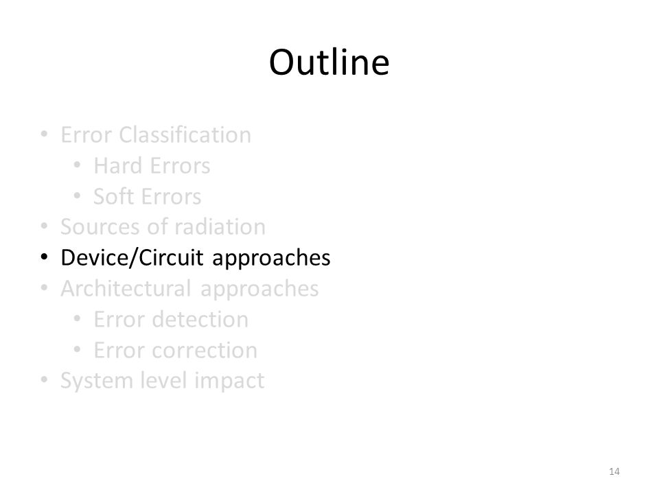 Outline Error Classification Hard Errors Soft Errors Sources of radiation Device/Circuit approaches Architectural approaches Error detection Error correction System level impact 14