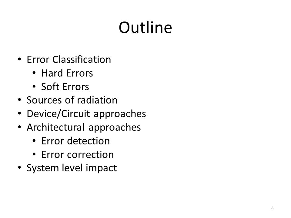 Outline Error Classification Hard Errors Soft Errors Sources of radiation Device/Circuit approaches Architectural approaches Error detection Error correction System level impact 4