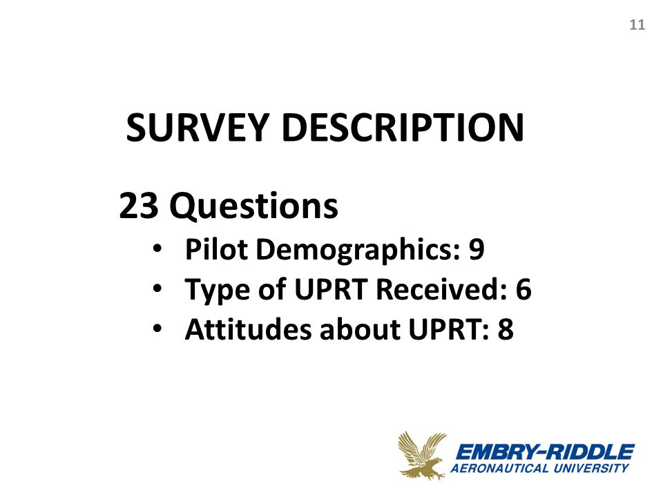 SURVEY DESCRIPTION 11 23 Questions Pilot Demographics: 9 Type of UPRT Received: 6 Attitudes about UPRT: 8