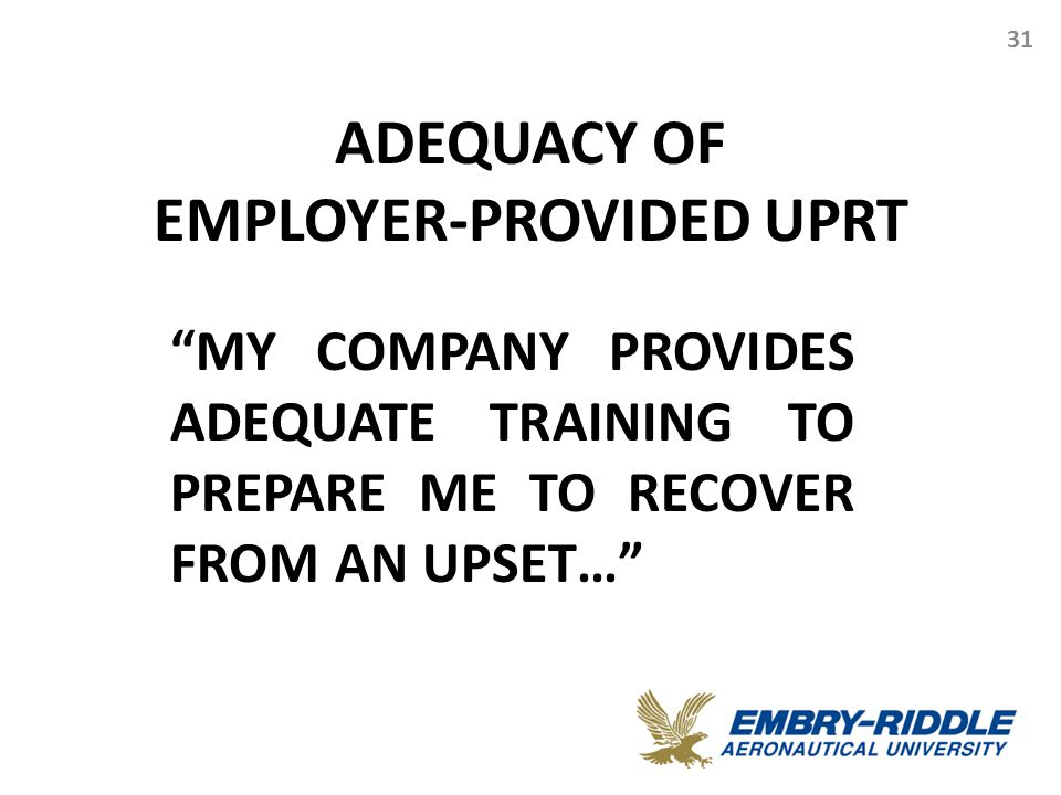 "ADEQUACY OF EMPLOYER-PROVIDED UPRT 31 ""MY COMPANY PROVIDES ADEQUATE TRAINING TO PREPARE ME TO RECOVER FROM AN UPSET…"""
