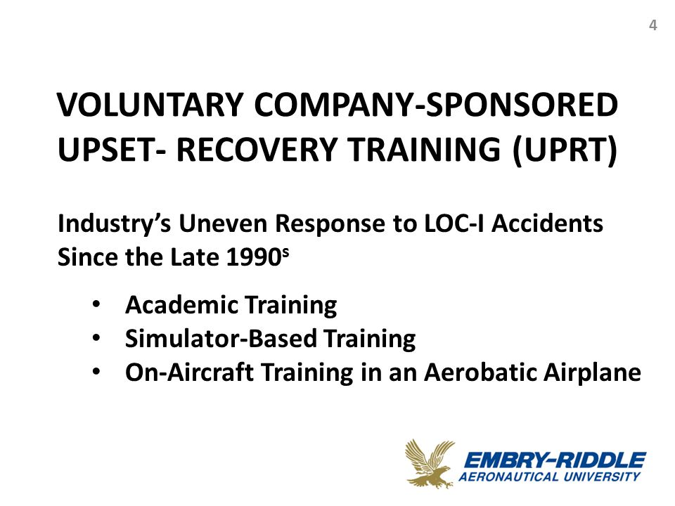 VOLUNTARY COMPANY-SPONSORED UPSET- RECOVERY TRAINING (UPRT) 4 Industry's Uneven Response to LOC-I Accidents Since the Late 1990 s Academic Training Si