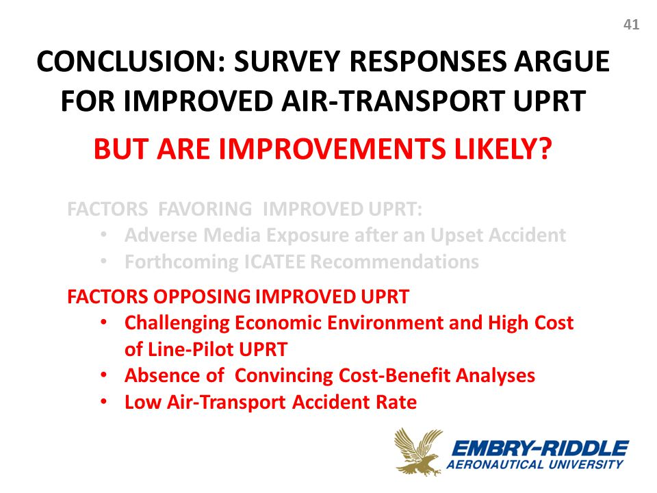 CONCLUSION: SURVEY RESPONSES ARGUE FOR IMPROVED AIR-TRANSPORT UPRT BUT ARE IMPROVEMENTS LIKELY? 41 FACTORS FAVORING IMPROVED UPRT: Adverse Media Expos