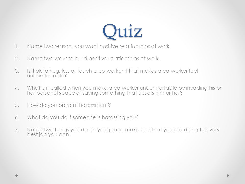 Quiz 1.Name two reasons you want positive relationships at work.