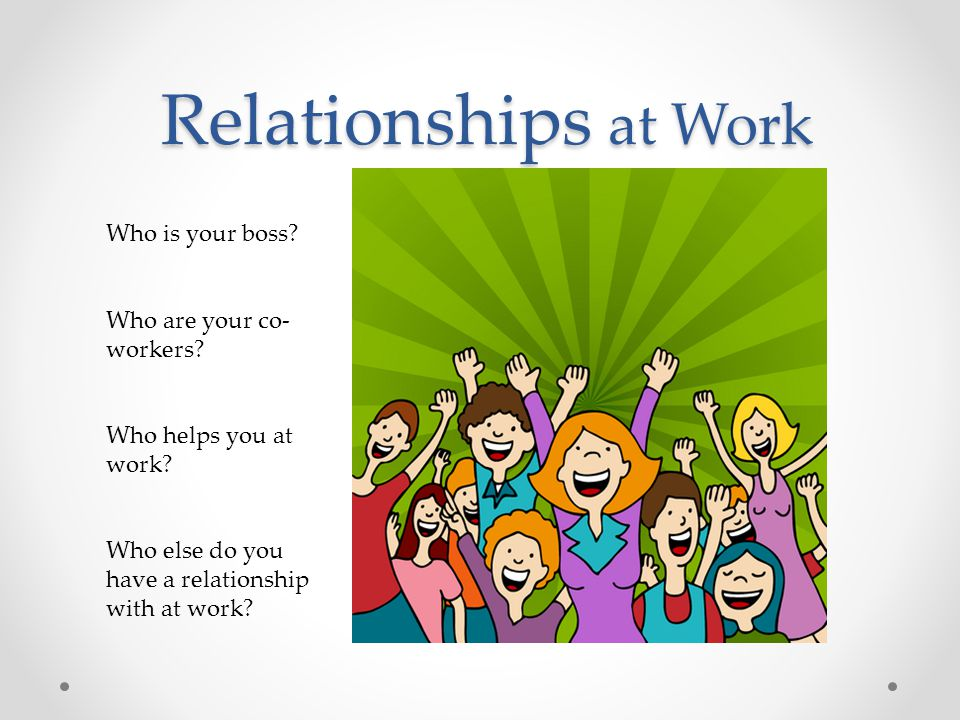 Relationships at Work Relationships at Work Who is your boss.