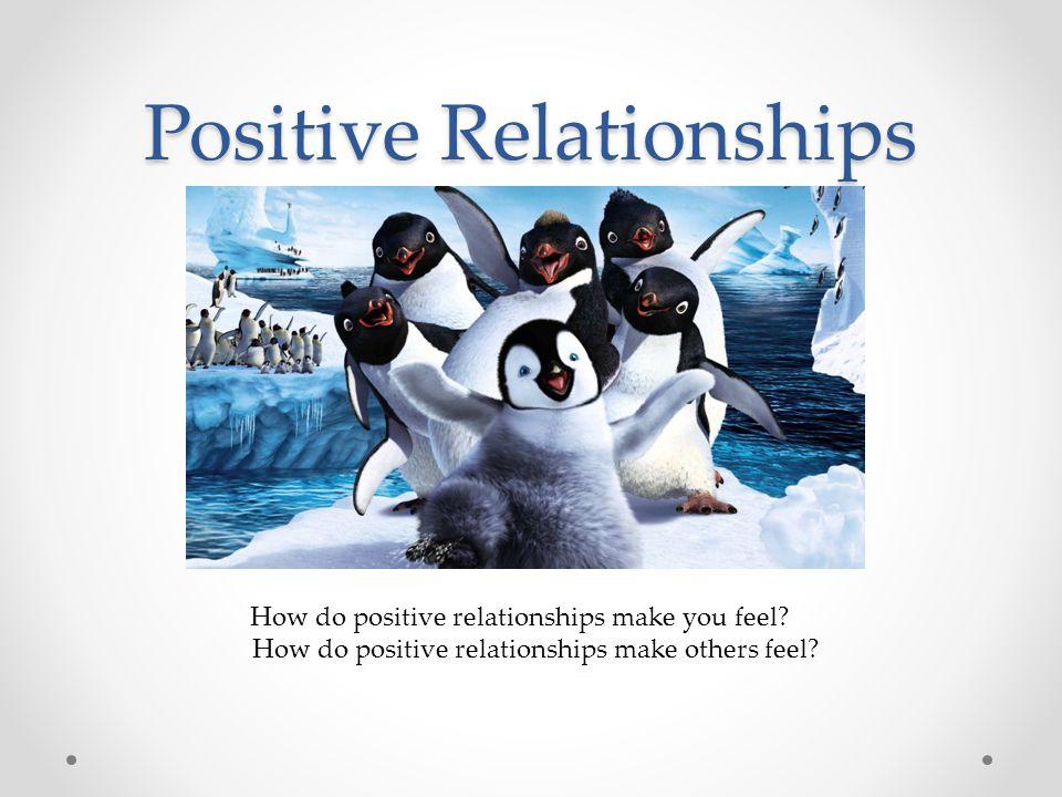 Positive Relationships How do positive relationships make you feel.