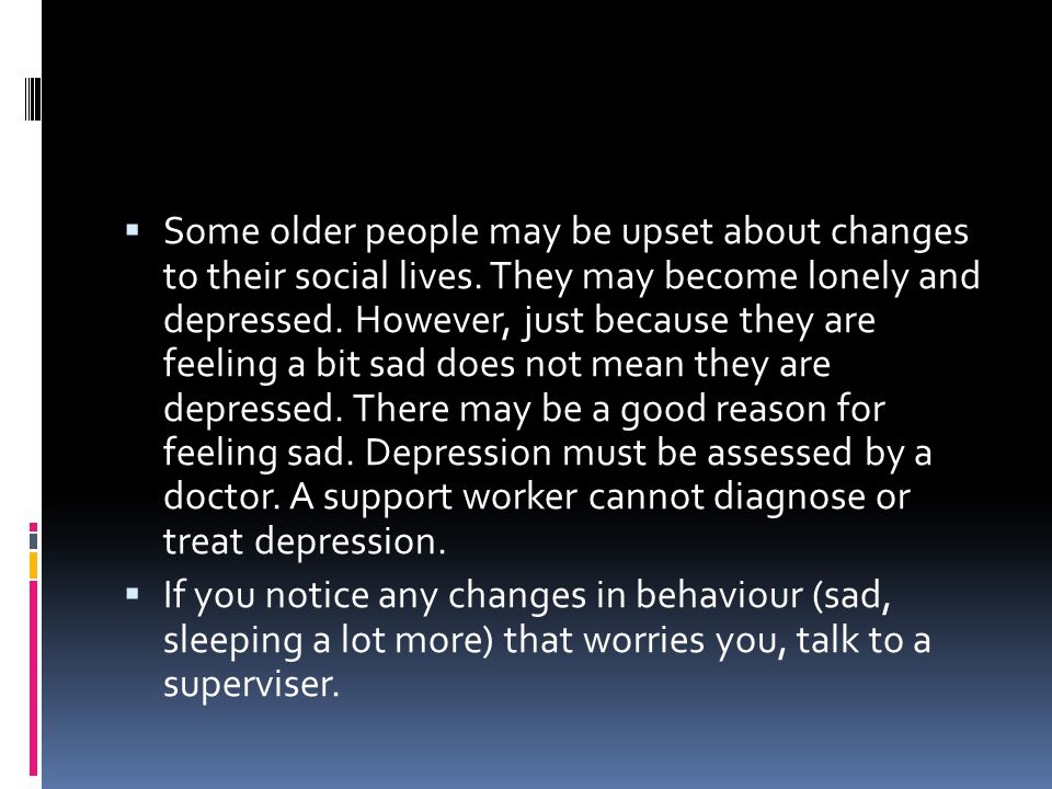  Some older people may be upset about changes to their social lives.