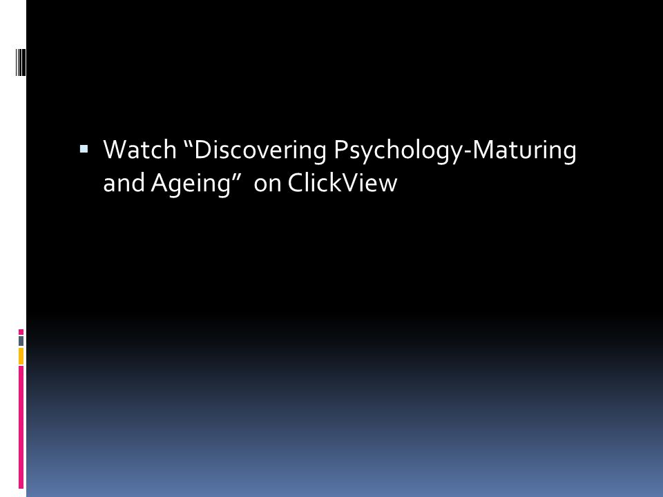  Watch Discovering Psychology-Maturing and Ageing on ClickView