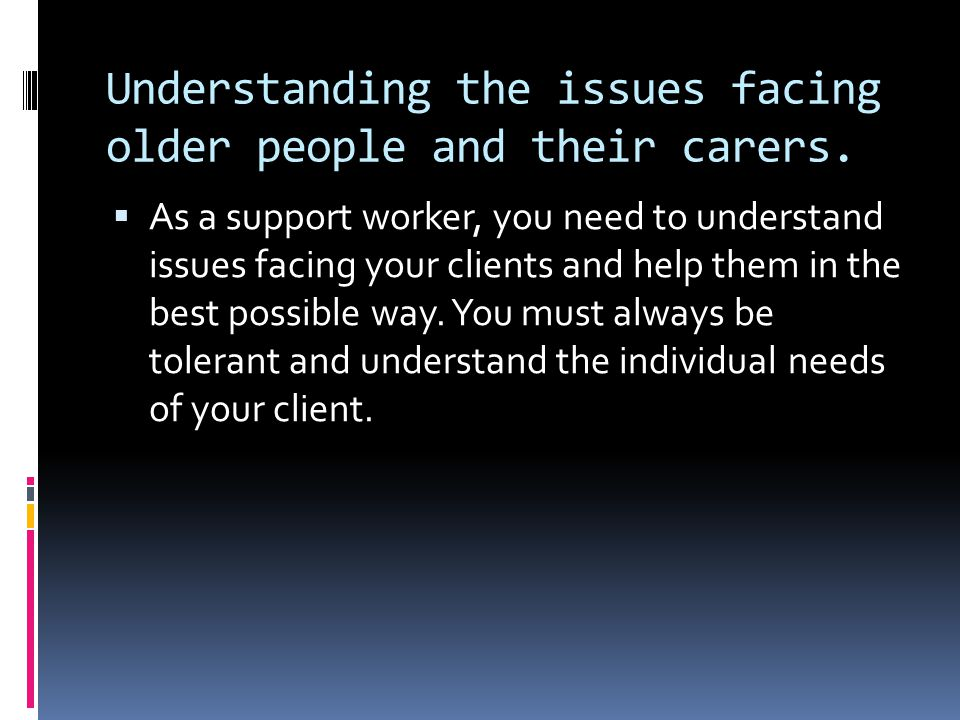 Understanding the issues facing older people and their carers.