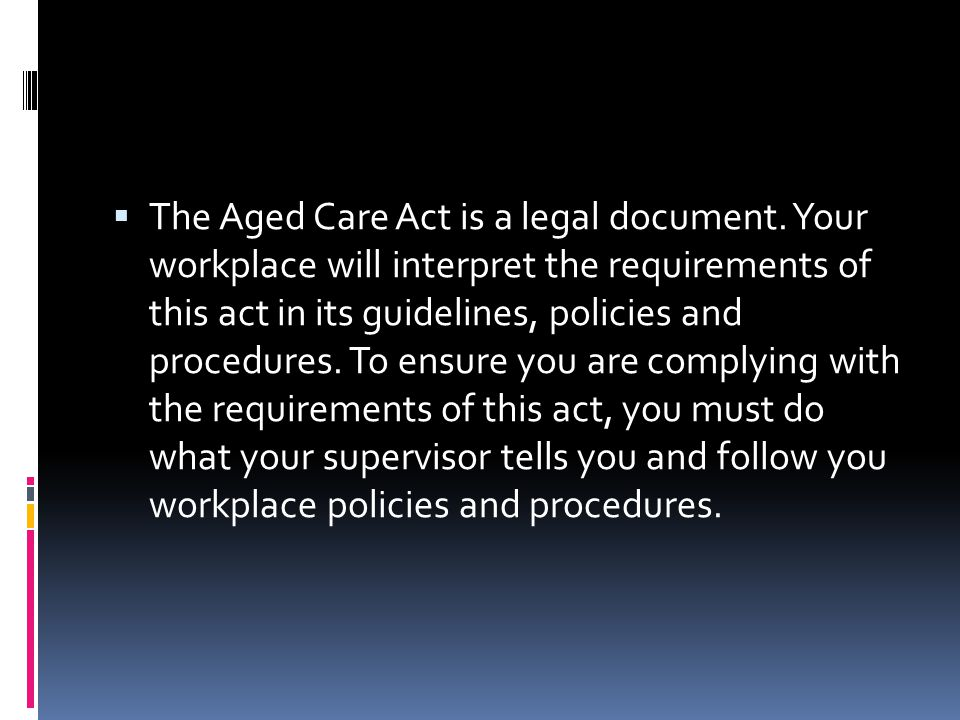  The Aged Care Act is a legal document.