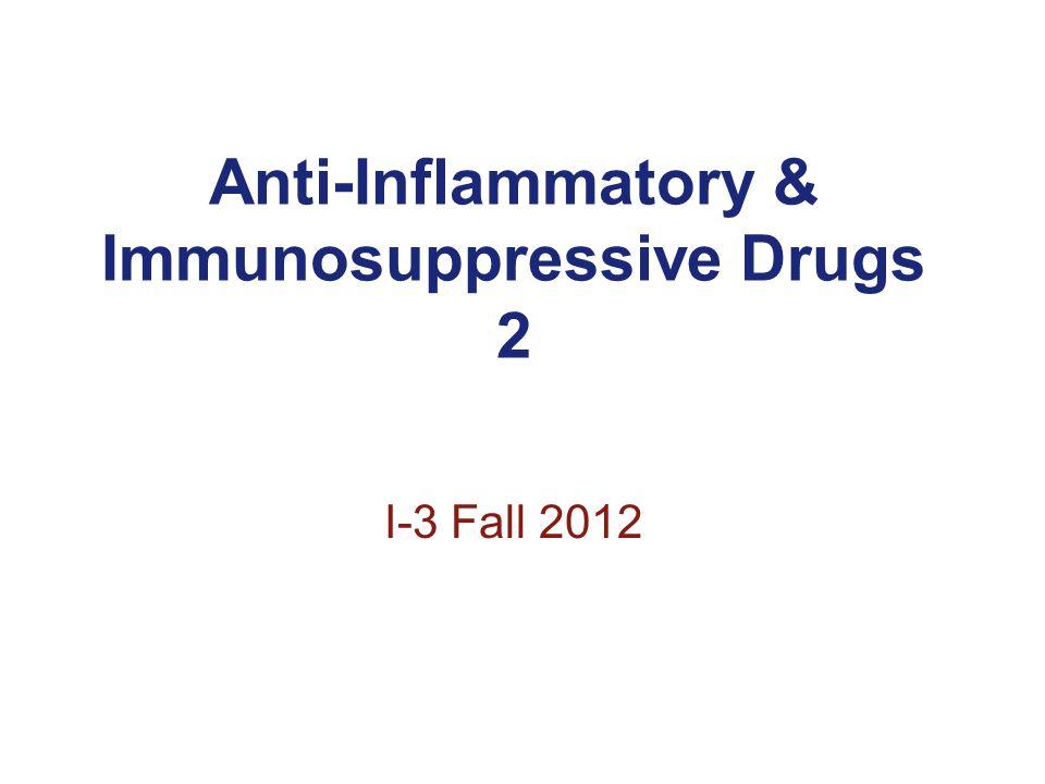 Anti-Inflammatory & Immunosuppressive Drugs 2 I-3 Fall 2012