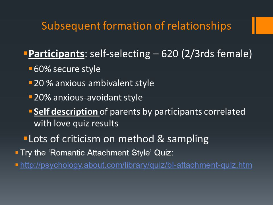 Subsequent formation of relationships  Participants: self-selecting – 620 (2/3rds female)  60% secure style  20 % anxious ambivalent style  20% an