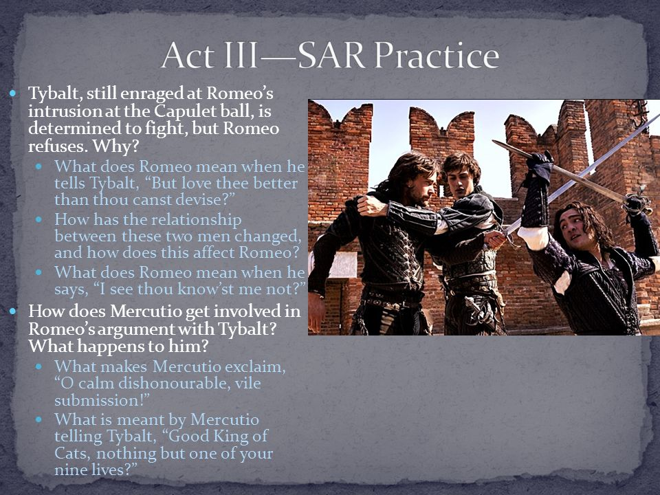 Tybalt, still enraged at Romeo's intrusion at the Capulet ball, is determined to fight, but Romeo refuses.