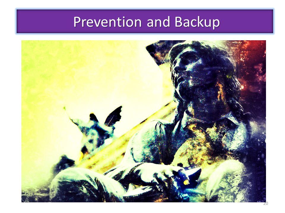 20 Prevention and Backup Prevention and Backup