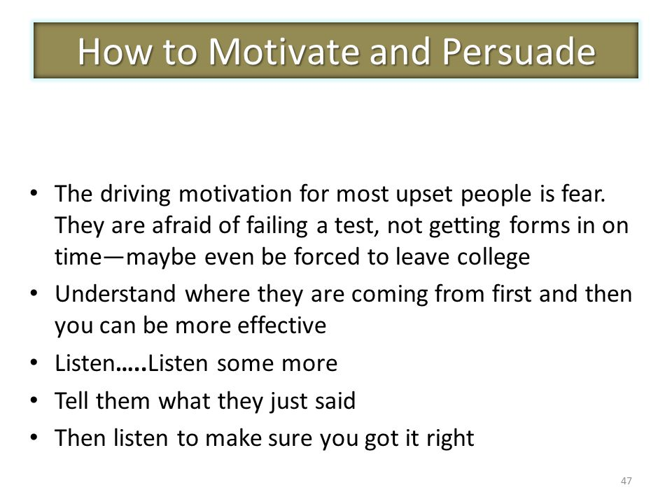 47 The driving motivation for most upset people is fear.
