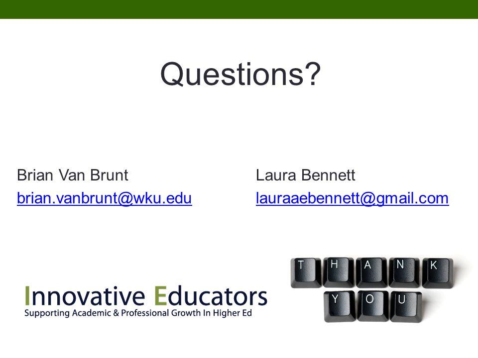 Questions Brian Van BruntLaura Bennett brian.vanbrunt@wku.edulauraaebennett@gmail.com
