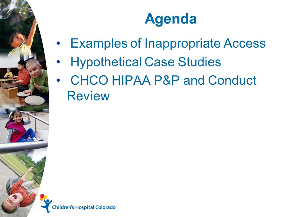Agenda Examples of Inappropriate Access Hypothetical Case Studies CHCO HIPAA P&P and Conduct Review