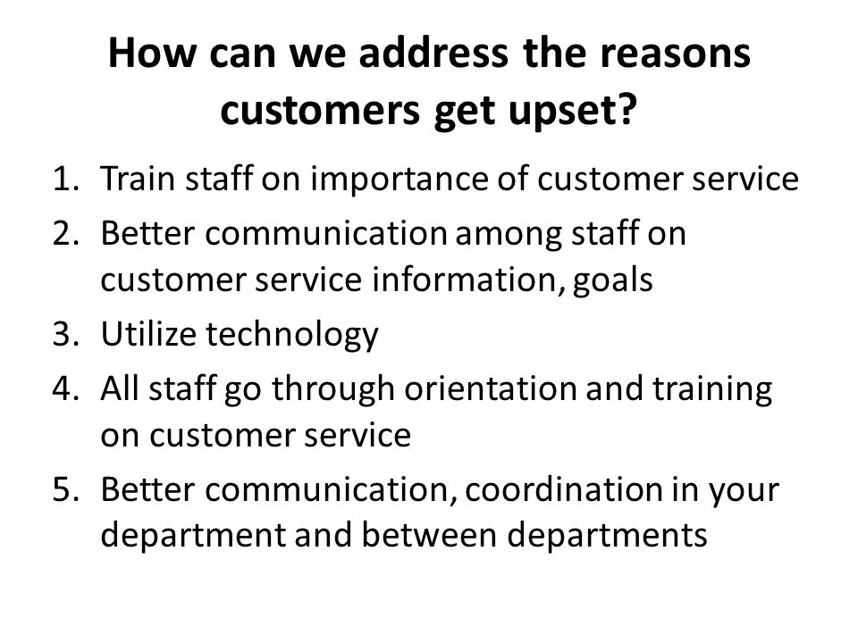 How can we address the reasons customers get upset.