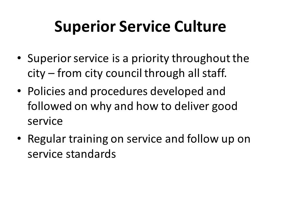 Superior Service Culture Superior service is a priority throughout the city – from city council through all staff.