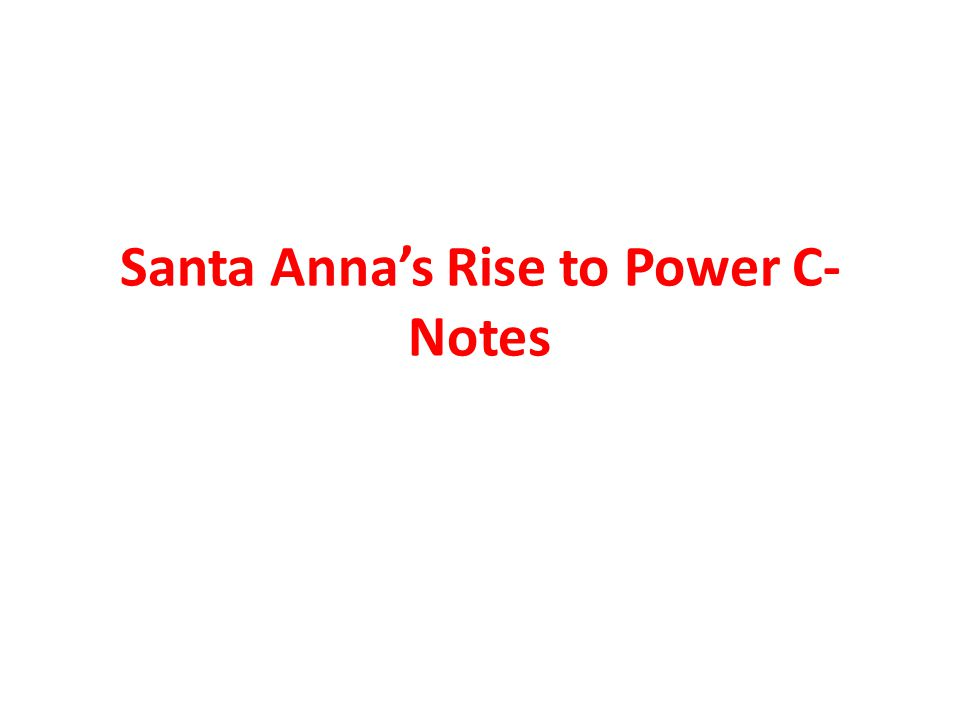 A change in power… In 1832, Santa Anna overthrew the Mexican government and became the new president of Mexico