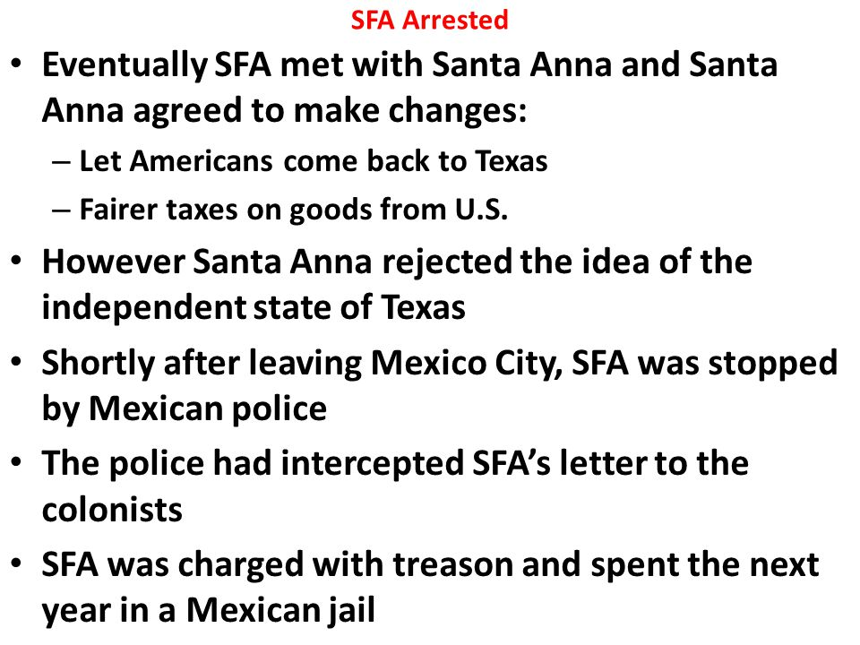 Ticket Out the Door 3 reasons why the colonists should be upset with the Mexican government 2 reasons why the Mexican government should be upset with the Texas Colonists 1 reason the arrest of SFA is significant