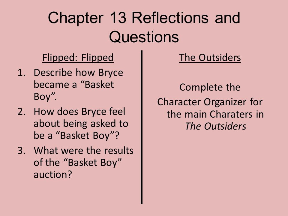 "Chapter 13 Reflections and Questions Flipped: Flipped 1.Describe how Bryce became a ""Basket Boy"". 2.How does Bryce feel about being asked to be a ""Bas"