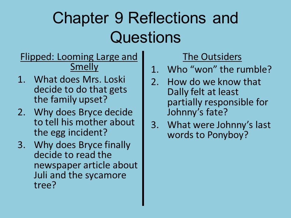 Chapter 9 Reflections and Questions Flipped: Looming Large and Smelly 1.What does Mrs. Loski decide to do that gets the family upset? 2.Why does Bryce