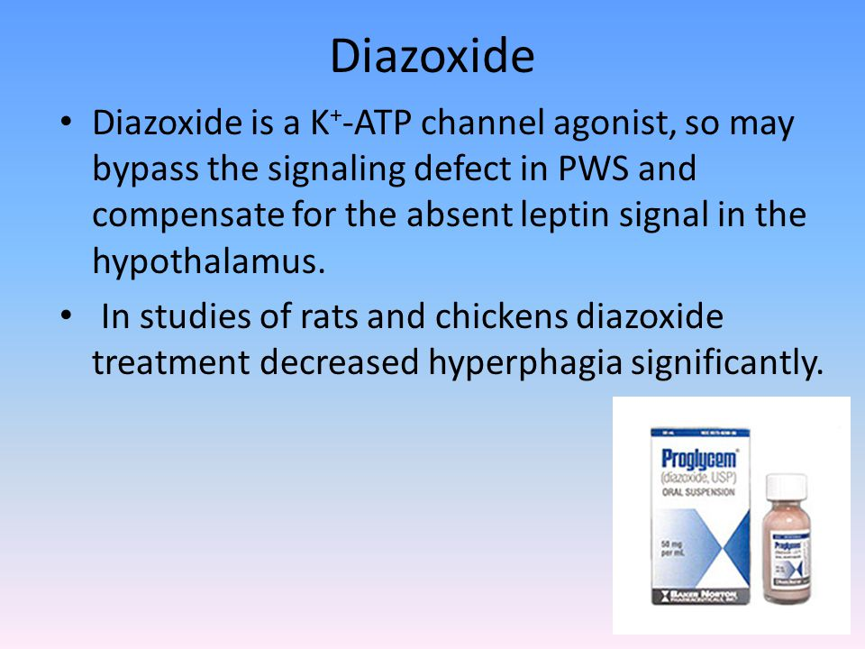 Diazoxide Diazoxide is a K + -ATP channel agonist, so may bypass the signaling defect in PWS and compensate for the absent leptin signal in the hypothalamus.