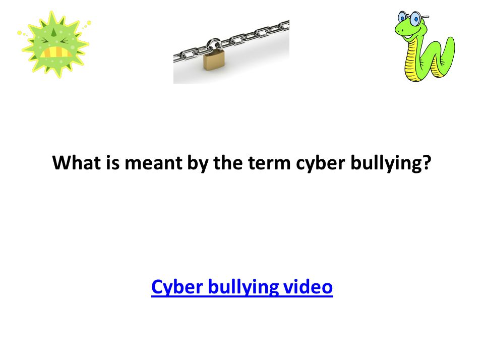 What is meant by the term cyber bullying? Cyber bullying video