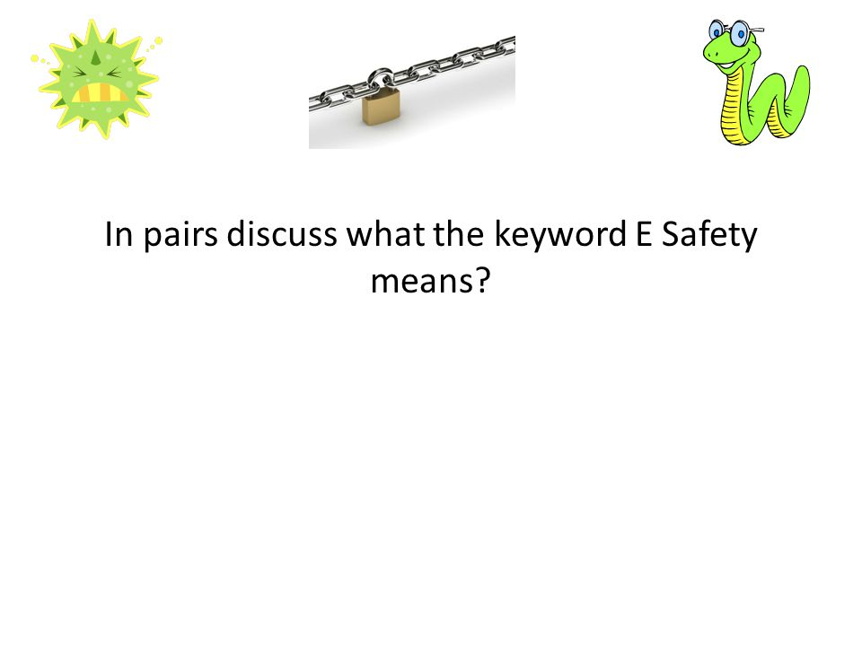 In pairs discuss what the keyword E Safety means