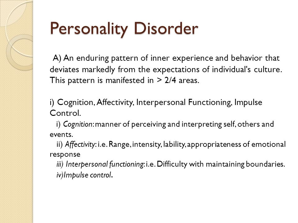 Personality Disorder B) The enduring pattern is inflexible and pervasive across broad range or personal and social situations.