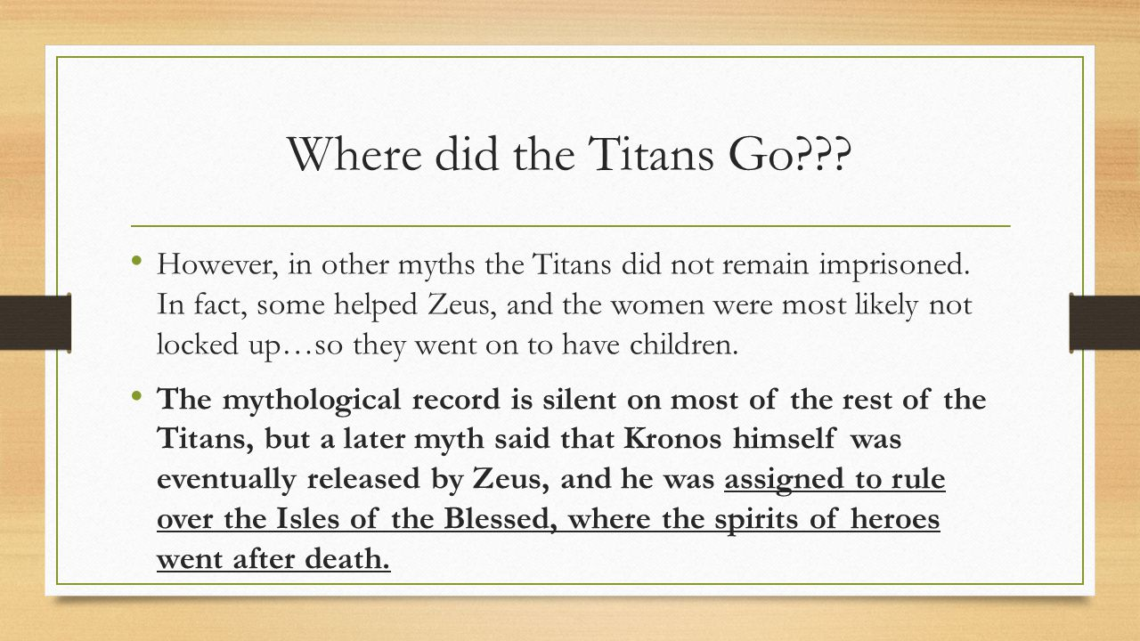 Where did the Titans Go . However, in other myths the Titans did not remain imprisoned.