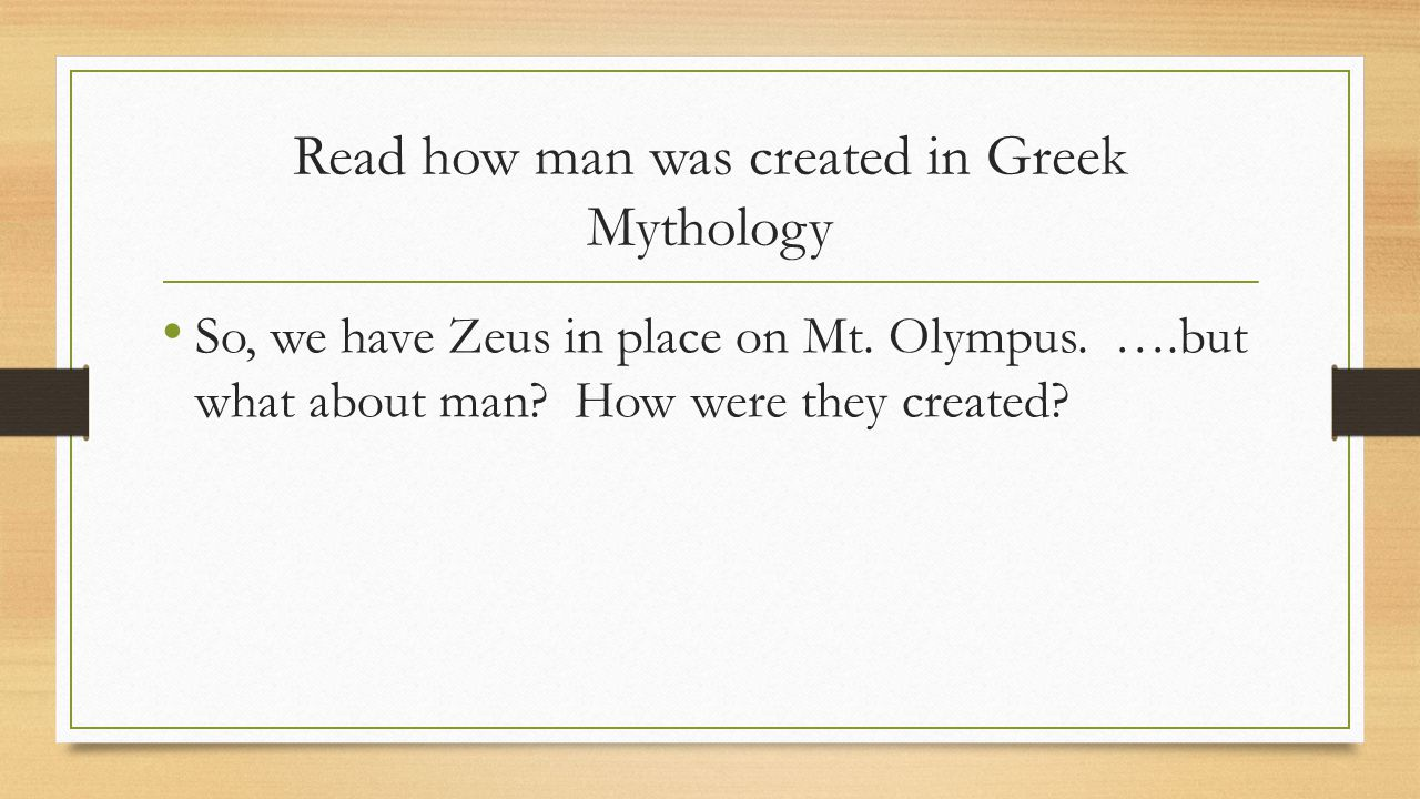 Read how man was created in Greek Mythology So, we have Zeus in place on Mt.