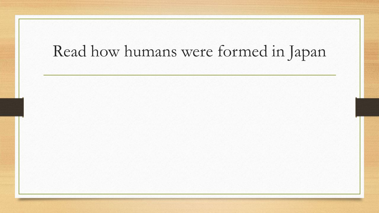 Read how humans were formed in Japan