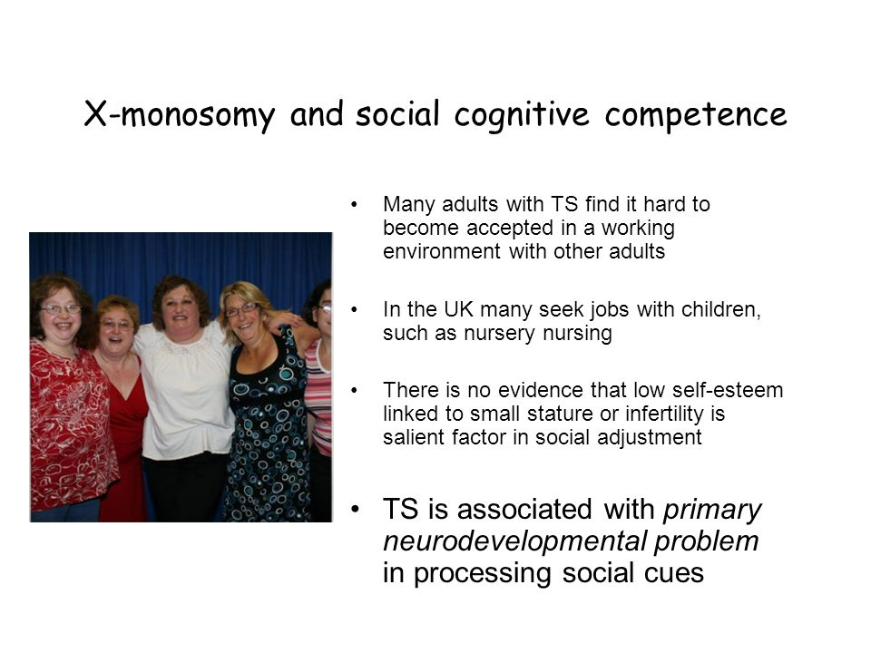 X-monosomy and social cognitive competence Many adults with TS find it hard to become accepted in a working environment with other adults In the UK ma