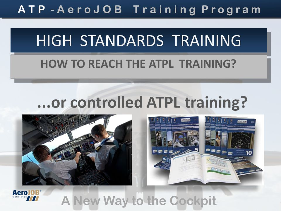 A New Way to the Cockpit HIGH STANDARDS TRAINING HOW TO REACH THE ATPL TRAINING.
