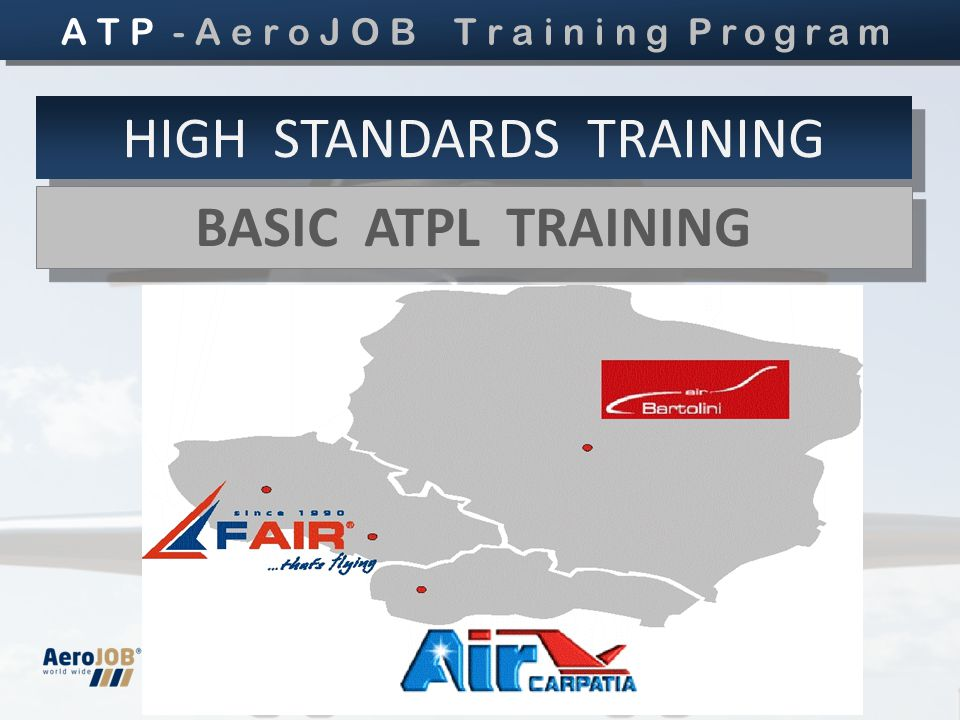 A New Way to the Cockpit HIGH STANDARDS TRAINING BASIC ATPL TRAINING BASIC ATPL TRAINING A T P - A e r o J O B T r a i n i n g Program Practical courses provided by the pilot training leaders in Central Europe