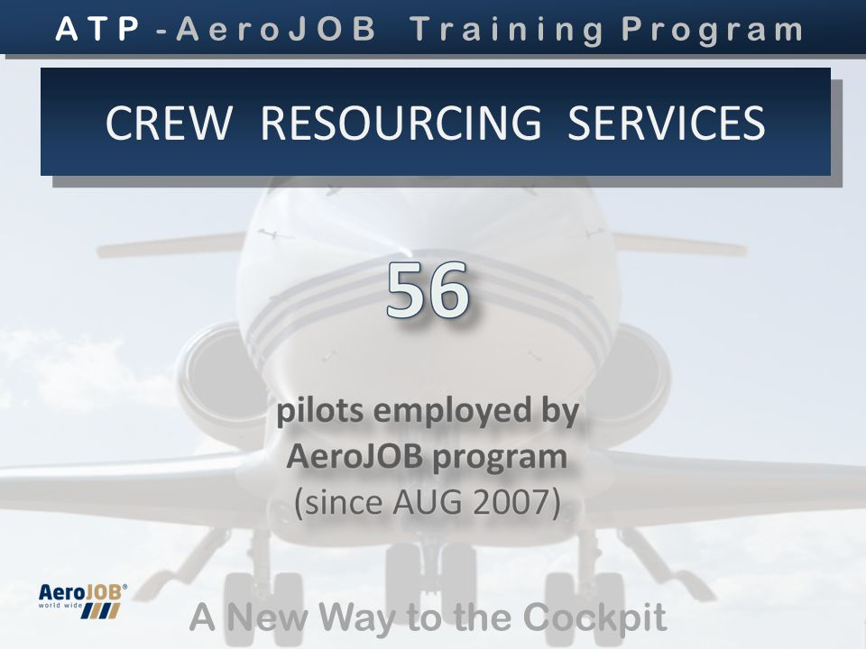 A New Way to the Cockpit CREW RESOURCING SERVICES A T P - A e r o J O B T r a i n i n g Program