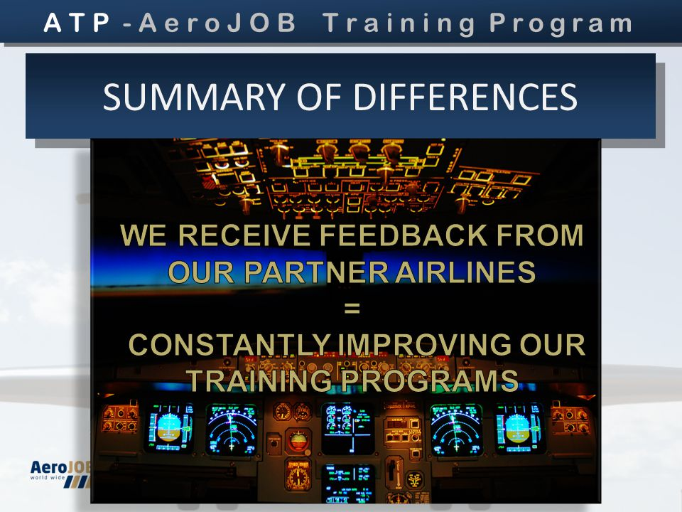 A New Way to the Cockpit SUMMARY OF DIFFERENCES A T P - A e r o J O B T r a i n i n g Program