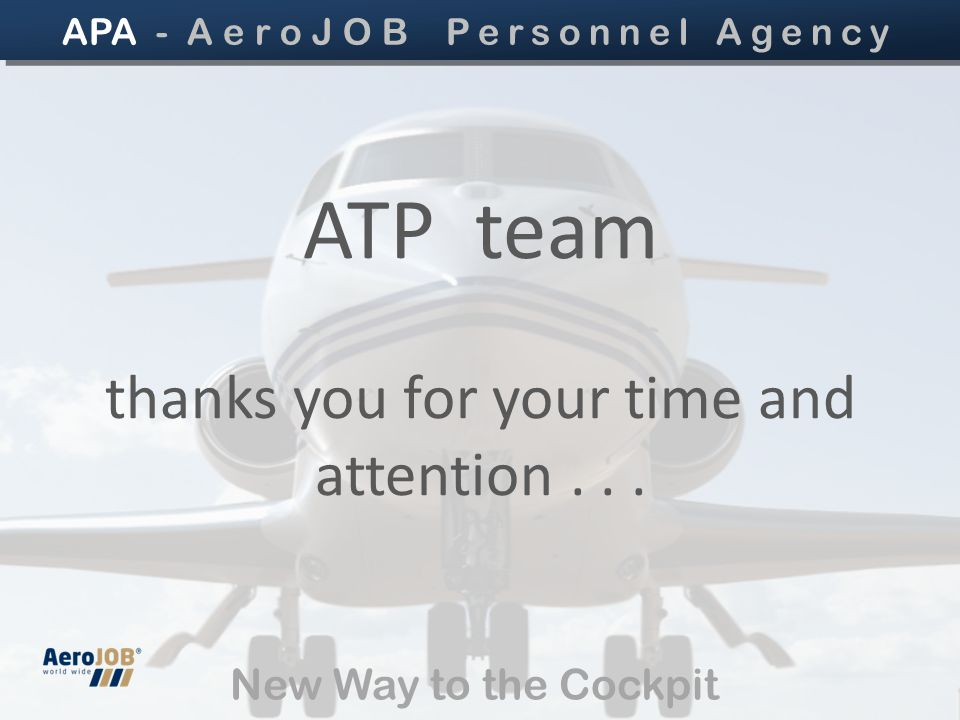 New Way to the Cockpit ATP team thanks you for your time and attention...