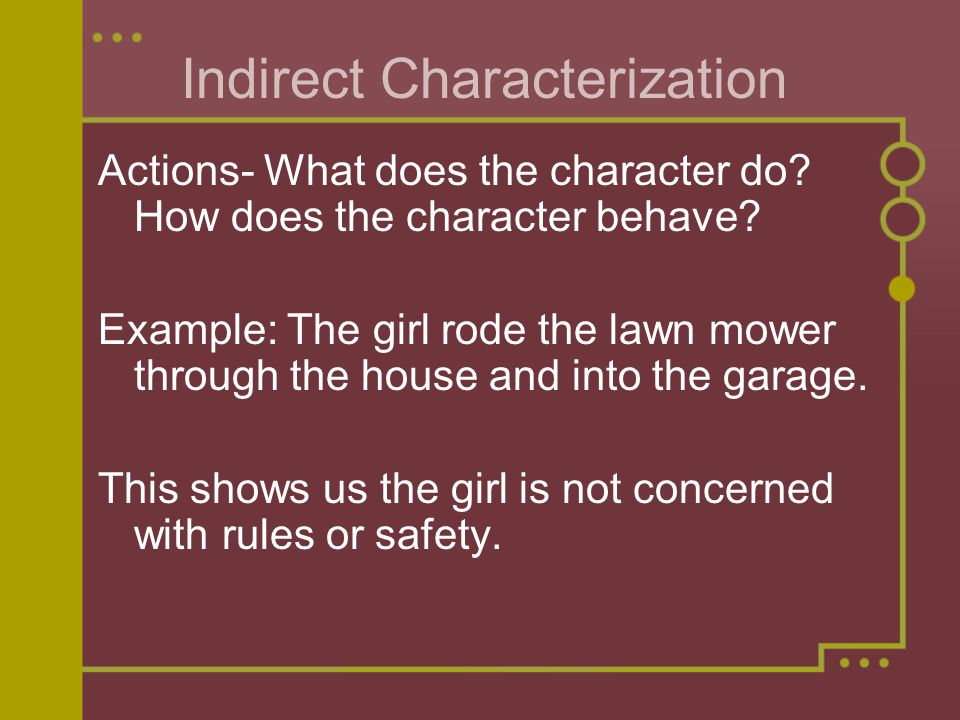 Indirect Characterization Actions- What does the character do.