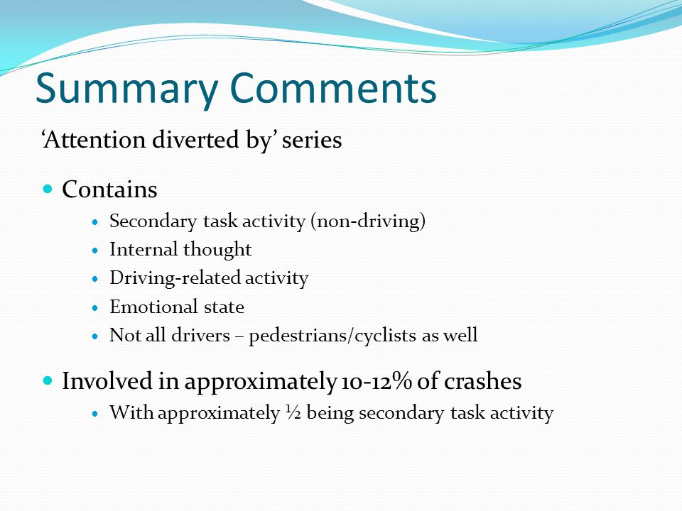 Summary Comments 'Attention diverted by' series Contains Secondary task activity (non-driving) Internal thought Driving-related activity Emotional sta