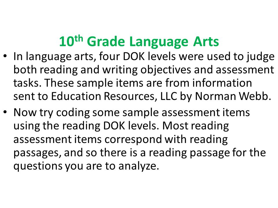 10 th Grade Language Arts In language arts, four DOK levels were used to judge both reading and writing objectives and assessment tasks.